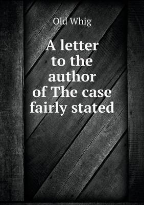 A Letter to the Author of the Case Fairly Stated