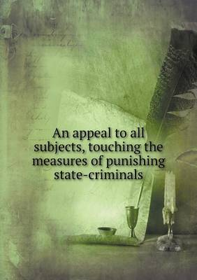 An Appeal to All Subjects, Touching the Measures of Punishing State-Criminals