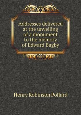 Addresses Delivered at the Unveiling of a Monument to the Memory of Edward Bagby