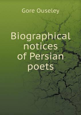 Biographical Notices of Persian Poets
