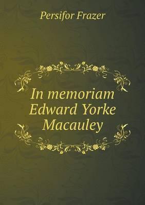 In Memoriam Edward Yorke MacAuley