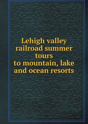 Lehigh Valley Railroad Summer Tours to Mountain, Lake and Ocean Resorts