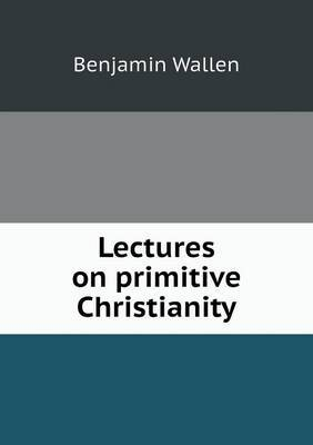 Lectures on Primitive Christianity