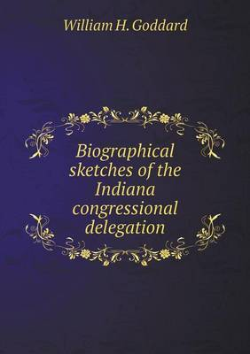 Biographical Sketches of the Indiana Congressional Delegation