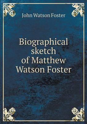 Biographical Sketch of Matthew Watson Foster