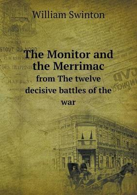 The Monitor and the Merrimac from the Twelve Decisive Battles of the War