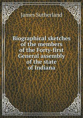 Biographical Sketches of the Members of the Forty-First General Assembly of the State of Indiana