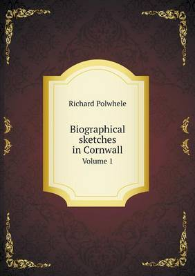 Biographical Sketches in Cornwall Volume 1
