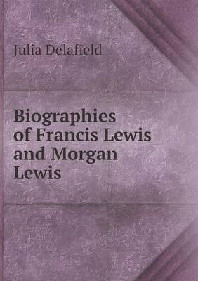 Biographies of Francis Lewis and Morgan Lewis