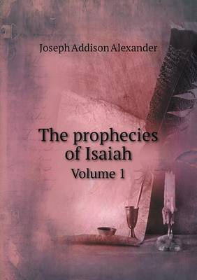 The Prophecies of Isaiah Volume 1
