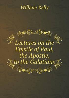 Lectures on the Epistle of Paul, the Apostle, to the Galatians