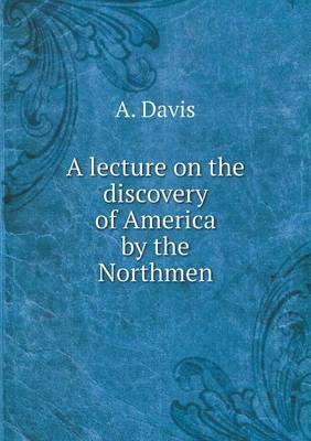 A Lecture on the Discovery of America by the Northmen