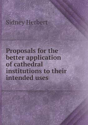 Proposals for the Better Application of Cathedral Institutions to Their Intended Uses