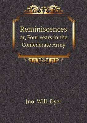 Reminiscences Or, Four Years in the Confederate Army