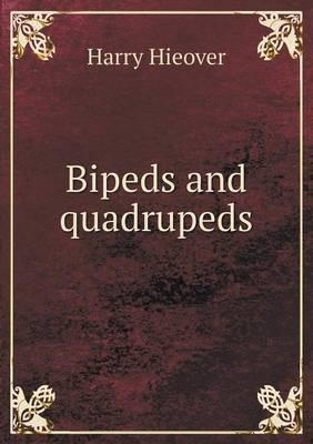 Bipeds and Quadrupeds