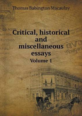 Critical, Historical and Miscellaneous Essays Volume 1