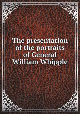 The Presentation of the Portraits of General William Whipple