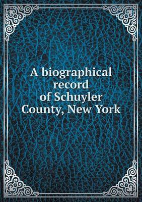A Biographical Record of Schuyler County, New York