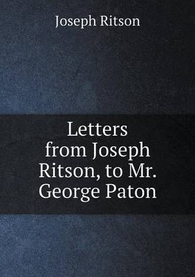 Letters from Joseph Ritson, to Mr. George Paton