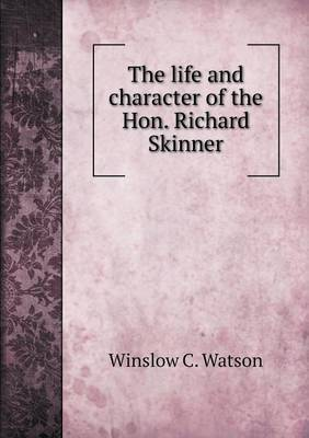 The Life and Character of the Hon. Richard Skinner