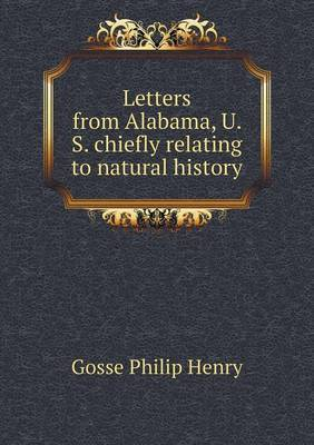 Letters from Alabama, U. S. Chiefly Relating to Natural History