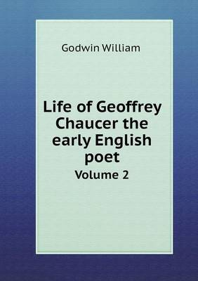 Life of Geoffrey Chaucer the Early English Poet Volume 2