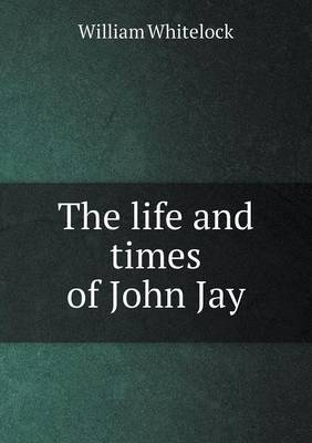 The Life and Times of John Jay