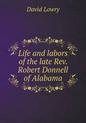 Life and Labors of the Late REV. Robert Donnell of Alabama