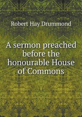 A Sermon Preached Before the Honourable House of Commons