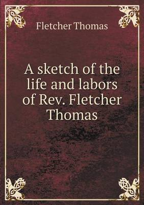 A Sketch of the Life and Labors of REV. Fletcher Thomas