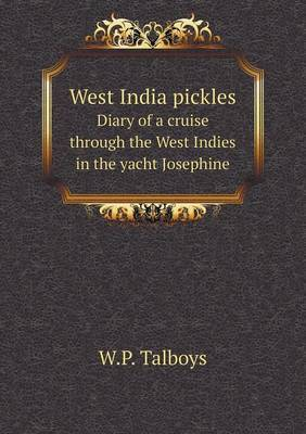 West India Pickles Diary of a Cruise Through the West Indies in the Yacht Josephine