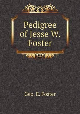 Pedigree of Jesse W. Foster