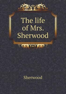 The Life of Mrs. Sherwood