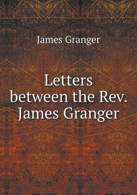 Letters Between the REV. James Granger