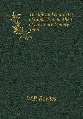 The Life and Character of Capt. Wm. B. Allen of Lawrence County, Tenn