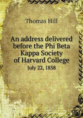 An Address Delivered Before the Phi Beta Kappa Society of Harvard College July 22, 1858