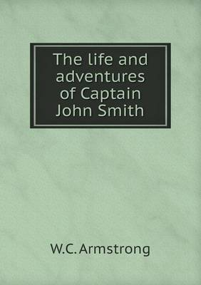 The Life and Adventures of Captain John Smith
