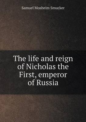 The Life and Reign of Nicholas the First, Emperor of Russia