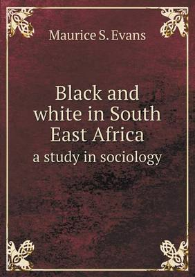 Black and White in South East Africa a Study in Sociology