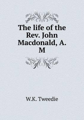 The Life of the REV. John MacDonald, A. M
