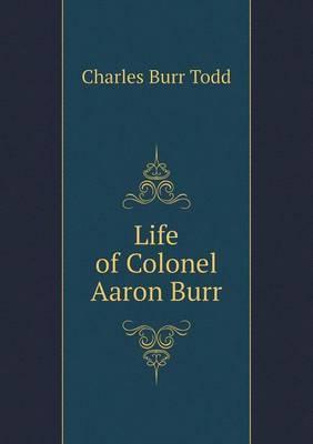 Life of Colonel Aaron Burr