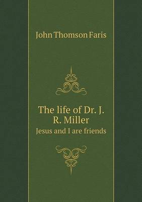 The Life of Dr. J. R. Miller Jesus and I Are Friends