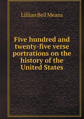 Five Hundred and Twenty-Five Verse Portrations on the History of the United States