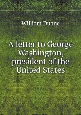 A Letter to George Washington, President of the United States