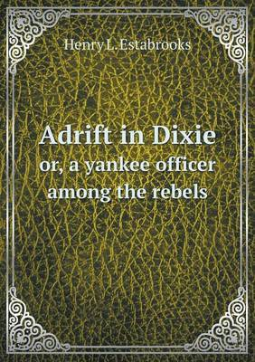 Adrift in Dixie Or, a Yankee Officer Among the Rebels