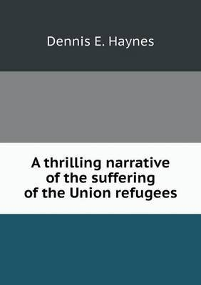 A Thrilling Narrative of the Suffering of the Union Refugees