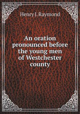 An Oration Pronounced Before the Young Men of Westchester County
