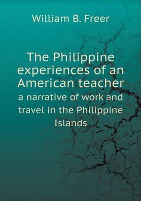 The Philippine Experiences of an American Teacher a Narrative of Work and Travel in the Philippine Islands