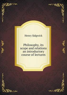 Philosophy, Its Scope and Relations an Introductory Course of Lectures