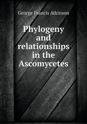 Phylogeny and Relationships in the Ascomycetes